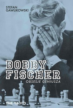 Bobby Fischer. Obsesje geniusza - Gawlikowski Stefan
