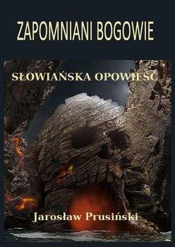 Zapomniani bogowie. Słowiańska opowieść - Prusiński Jarosław