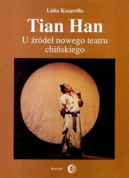 Tian Han. U źródeł nowego teatru chińskiego - Kasarełło Lidia