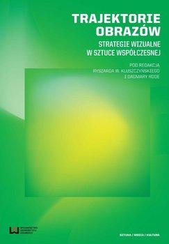 Trajektorie obrazów. Strategie wizualne w sztuce współczesnej - Kluszczyński Ryszard, Rode Dagmara