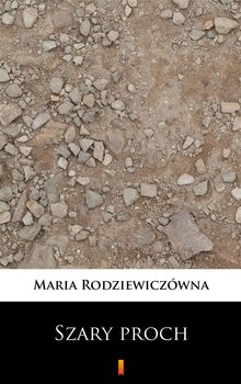 Szary proch - Rodziewiczówna Maria