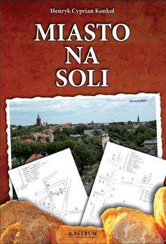 Miasto na soli - Konkol Henryk Cyprian