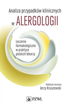 Analiza przypadków klinicznych w alergologii. Leczenie farmakologiczne w praktyce polskich lekarzy - Opracowanie zbiorowe
