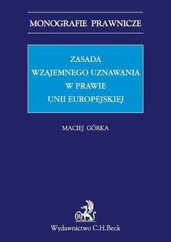 Zasada wzajemnego uznawania w prawie Unii Europejskiej - Górka Maciej