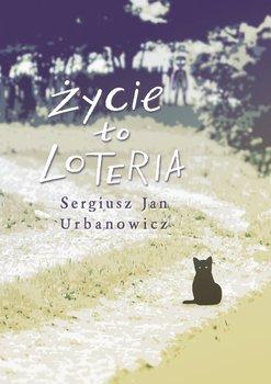 Życie to loteria - Urbanowicz Sergiusz