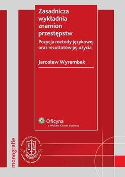 Zasadnicza wykładnia znamion przestępstw. Pozycja metody językowej oraz rezultatów jej użycia - Wyrembak Jarosław