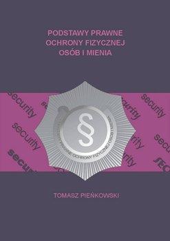 Podstawy Prawne Ochrony Fizycznej Osób i Mienia - Pieńkowski Tomasz