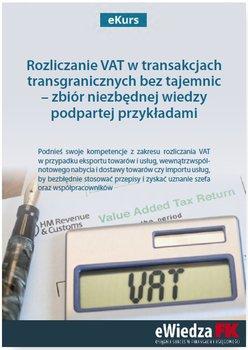 eKurs Rozliczanie VAT w transakcjach transgranicznych bez tajemnic – zbiór niezbędnej wiedzy podpartej przykładami - Kuciński Rafał, Nowicki Maksymilian, Kłos Piotr