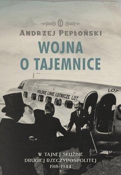 Wojna o tajemnice. W tajnej służbie Drugiej Rzeczypospolitej 1918-1944 - Pepłoński Andrzej