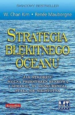 W. Chan Kim, Renée Mauborgne - Strategia błękitnego oceanu (2005)