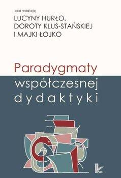 Paradygmaty Współczesnej Dydaktyki - Klus-Stańska Dorota, Hurło Lucyna, Łojko Majka