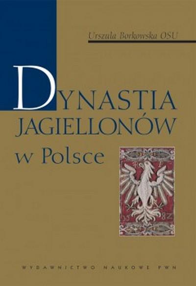 Urszula Borkowska - Dynastia Jagiellonów w Polsce [eBook PL]
