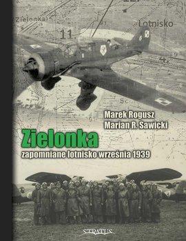 Zielonka. Zapomniane lotnisko września 1939 - Rogusz Marek, Sawicki Marian R.
