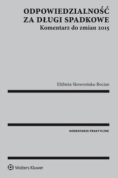 Odpowiedzialność za długi spadkowe. Komentarz do zmian 2015 - Skowrońska-Bocian Elżbieta