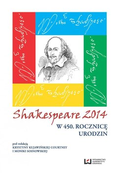 Shakespeare 2014. W 450. rocznicę urodzin - Kujawińska-Courtney Krystyna, Sosnowska Monika