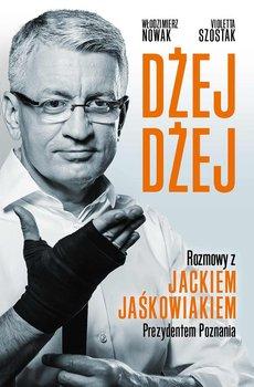 Dżej Dżej. Rozmowy z Jackiem Jaśkowiakiem Prezydentem Poznania - Szostak Violetta, Nowak Włodzimierz