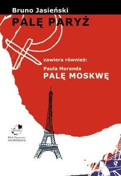 Palę Paryż zawiera również: Paula Moranda palę Moskwę - Jasieński Bruno