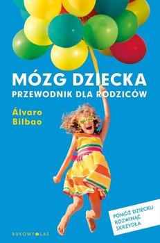 Mózg dziecka. Przewodnik dla rodziców - Bilbao Alvaro