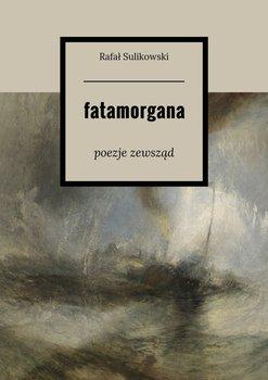 Fatamorgana. Poezje zewsząd - Sulikowski Rafał