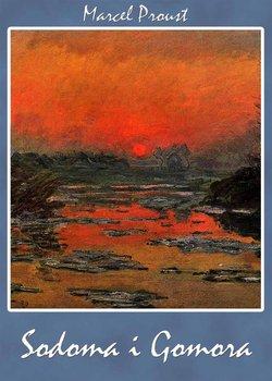 Sodoma i Gomora. W poszukiwaniu straconego czasu. Tom 4 - Proust Marcel