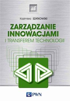 Zarządzanie innowacjami i transferem technologii - Szatkowski Kazimierz