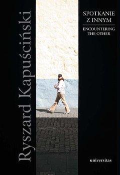 Spotkanie z Innym jako wyzwanie XXI wieku - Kapuściński Ryszard