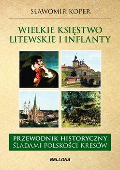 Wielkie księstwo Litewskie i Inflanty. Przewodnik historyczny. Śladami polskości kresów - Koper Sławomir