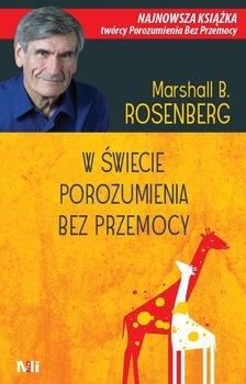 W świecie porozumienia bez przemocy - Rosenberg Marshall
