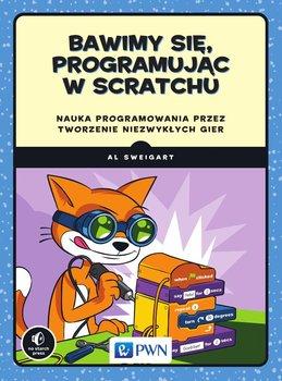 Bawimy się, programując w Scratchu - Sweigart Albert