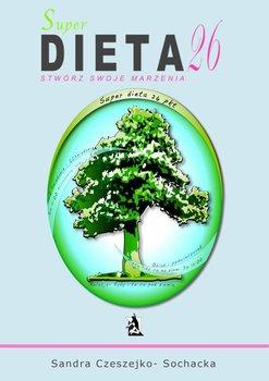 Super dieta 26 - stwórz swoje marzenia - Czeszejko-Sochacka Sandra