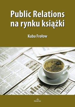 Public relations na rynku książki - Frołow Jakub