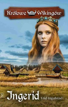 Ingerid. Królowe Wikingów. Tom 3 - Ingulstad Frid