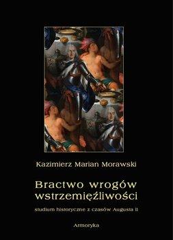 Bractwo wrogów wstrzemięźliwości. Studium historyczne z czasów Augusta II - Morawski Kazimierz Marian