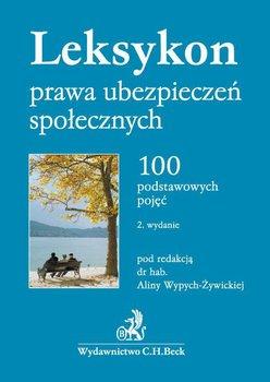 Leksykon prawa ubezpieczeń społecznych. 100 podstawowych pojęć - Wypych-Żywicka Alina