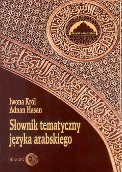 Słownik tematyczny języka arabskiego - Król Iwona, Hasan Adnan