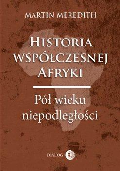 Historia współczesnej Afryki. Pół wieku niepodległości - Meredith Martin