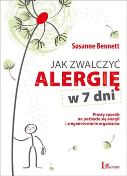 Jak zwalczyć alergię w 7 dni - Bennett Susanne
