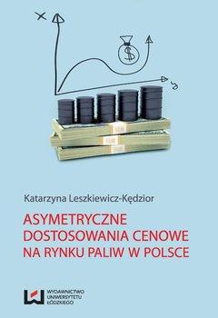 Asymetryczne dostosowania cenowe na rynku paliw w Polsce - Leszkiewicz-Kędzior Katarzyna