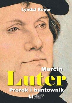 Marcin Luter. Prorok i buntownik - Roper Lyndal
