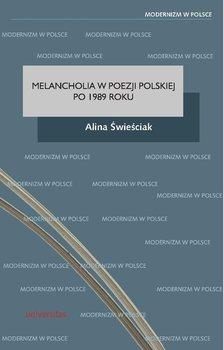 Melancholia w poezji polskiej po 1989 roku - Świeściak Alina
