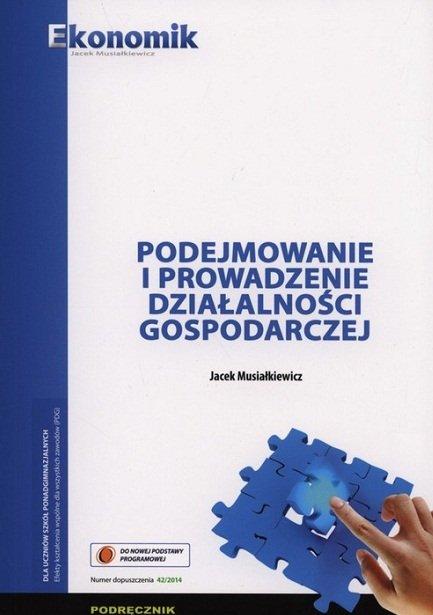 Musiałkiewicz J. - Podejmowanie i prowadzenie działalności gospodarczej Podręcznik