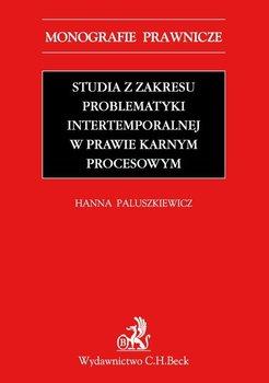 Studia z zakresu problematyki intertemporalnej w prawie karnym procesowym - Paluszkiewicz Hanna