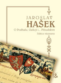 O Podhalu, Galicji i... Piłsudskim. Szkice nieznane - Hasek Jaroslav