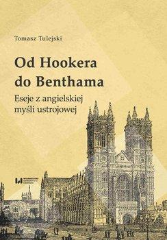 Od Hookera do Benthama. Eseje z angielskiej myśli ustrojowej - Tulejski Tomasz
