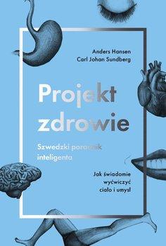 Projekt zdrowie. Szwedzki poradnik inteligenta - Hansen Anders, Sundberg Carl Johan