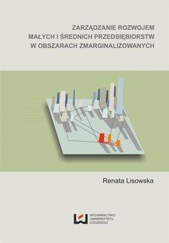 Zarządzanie rozwojem małych i średnich przedsiębiorstw w obszarach zmarginalizowanych - Lisowska Renata