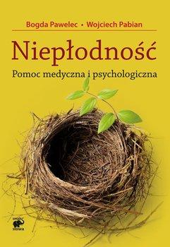 Niepłodność. Pomoc medyczna i psychologiczna - Pabian Wojciech, Pawelec Bogdan