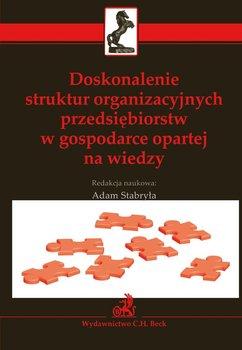 Doskonalenie struktur organizacyjnych przedsiębiorstw w gospodarce opartej na wiedzy - Stabryła Adam