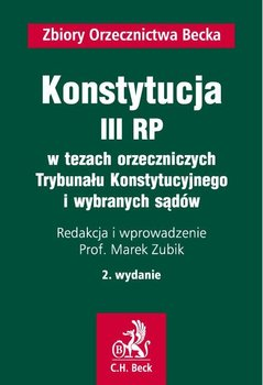 Konstytucja III RP w tezach orzeczniczych Trybunału Konstytucyjnego i wybranych sądów - Zubik Marek