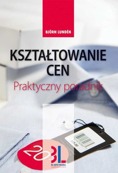 Kształtowanie cen. Praktyczny poradnik - Lunden Bjorn, Młodzikowska Danuta